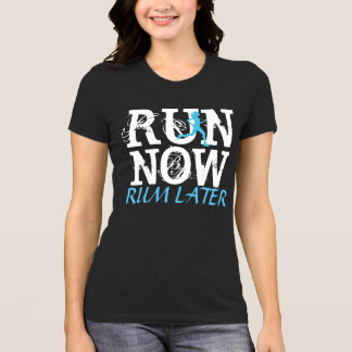 RUN NOW Rum Later funny running shirt