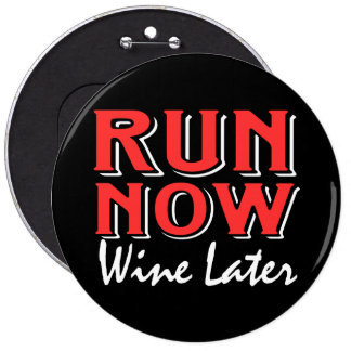 Run now wine later 6 inch round button
