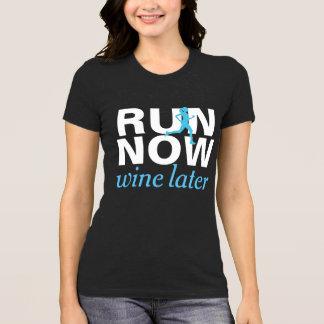 RUN NOW wine later funny running shirt