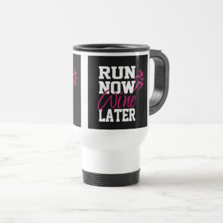 Run Now Wine Later Travel Mug