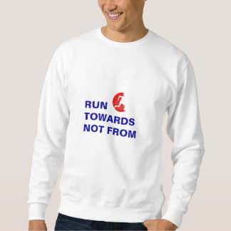 Run Towards Not From log and slogan sweat shirt
