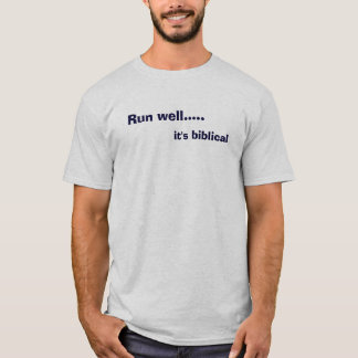 Run well....., it's biblical T-Shirt