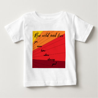 run wild and free you never know whose chasing you baby T-Shirt