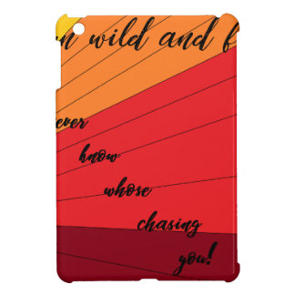 run wild and free you never know whose chasing you iPad mini case