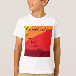 run wild and free you never know whose chasing you T-Shirt