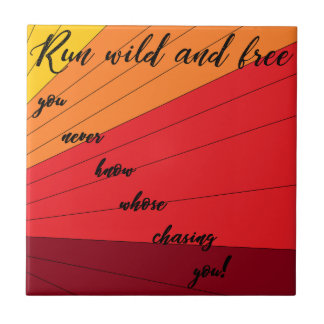 run wild and free you never know whose chasing you tile