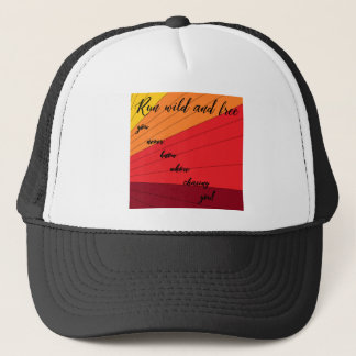 run wild and free you never know whose chasing you trucker hat