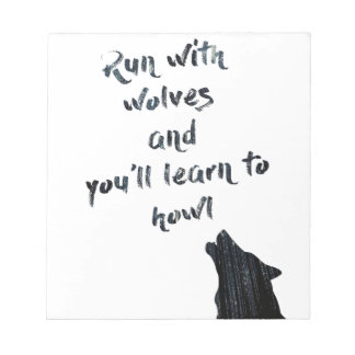 Run with wolves and you'll learn to  howl notepad