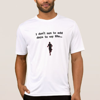 runner, I don't run to add days to my life... T-Shirt