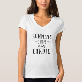 Running Comps is My Cardio T-Shirt