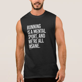 Running is a mental sport, and we're all insane -  sleeveless shirt