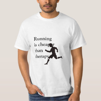 Running is cheaper than therapy T-Shirt
