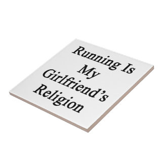 Running Is My Girlfriend's Religion Ceramic Tile