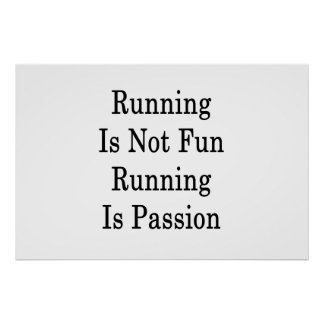 Running Is Not Fun Running Is Passion Poster