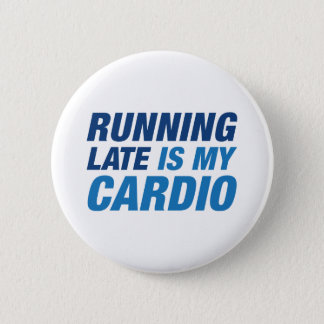 Running Late Is My Cardio 2 Inch Round Button