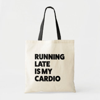 Running late is my cardio funny saying bag