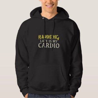Running Late Is My Cardio Hoodie