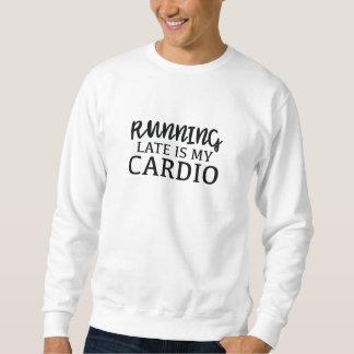 Running Late Is My Cardio Sweatshirt