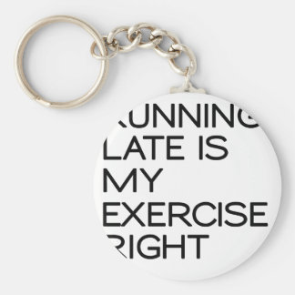 RUNNING LATE IS MY EXERCISE . RIGHT BASIC ROUND BUTTON KEYCHAIN