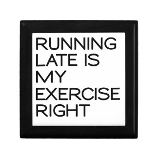 RUNNING LATE IS MY EXERCISE . RIGHT GIFT BOX