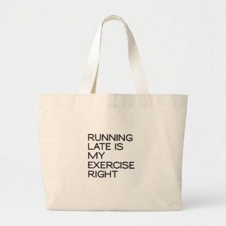 RUNNING LATE IS MY EXERCISE . RIGHT LARGE TOTE BAG
