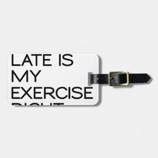 RUNNING LATE IS MY EXERCISE . RIGHT LUGGAGE TAG