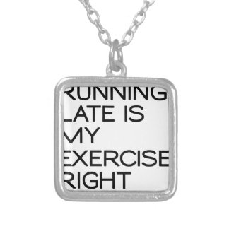 RUNNING LATE IS MY EXERCISE . RIGHT SILVER PLATED NECKLACE