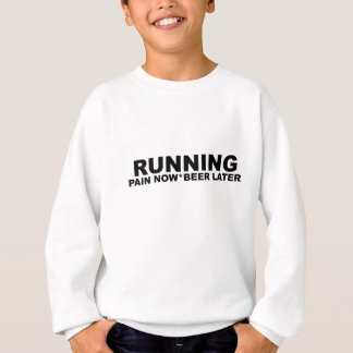 Running Pain Now Beer Later T-Shirts.png Sweatshirt