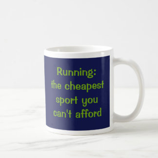 Running: the cheapest sport you can't afford. classic white coffee mug