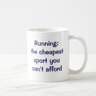 Running: the cheapest sport you can't afford. coffee mug