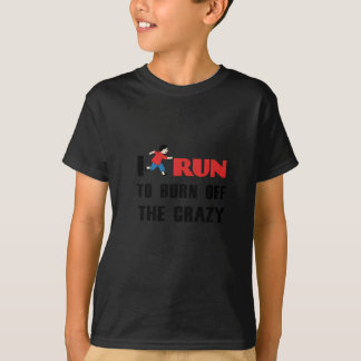 running to burn off the craziness T-Shirt