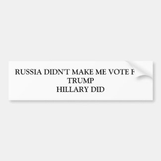 Russia Didn't Make me Vote for Trump Bumper Sticker