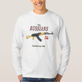 Russians Hacked My Rifle! T-Shirt