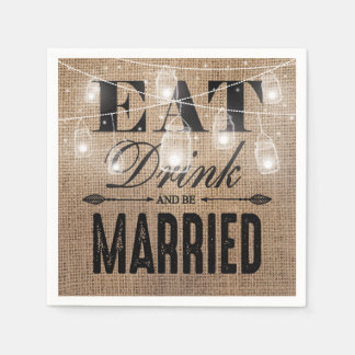 Rustic Burlap Eat Drink and be Married Wedding Paper Napkins
