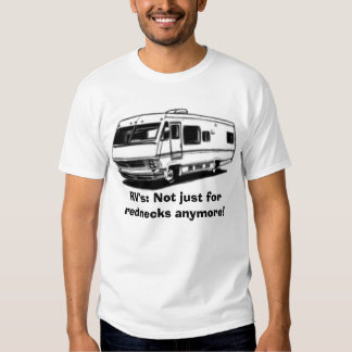RV2, RV's: Not just for rednecks anymore! T-shirt
