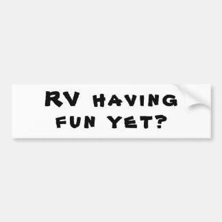 RV Having Fun Yet? Motor Home pun Bumper Sticker