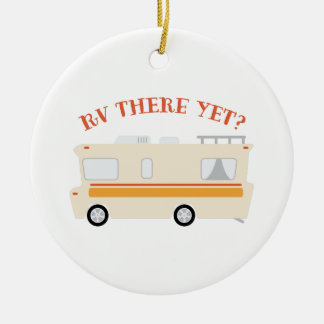 RV There Yet? Ceramic Ornament