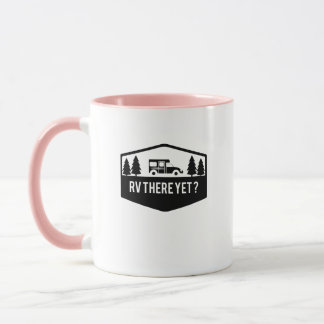 RV There Yet  for Camping Roadtrips Funny Mug