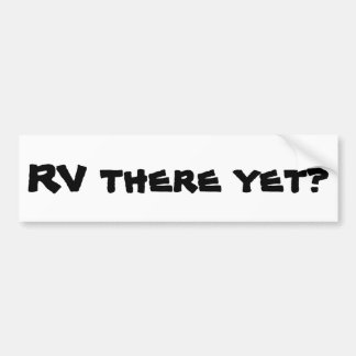 RV There Yet? Motor Home Bumper Sticker