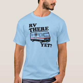 RV THERE YET? (white) T-Shirt