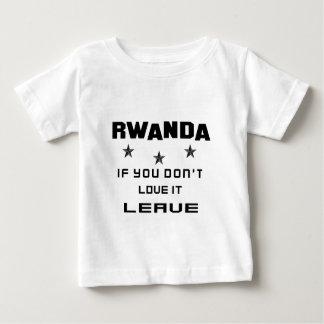 Rwanda If you don't love it, Leave Baby T-Shirt