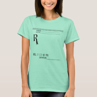 Rx Prescription Pad - Write Your Own Prescription! T-Shirt