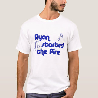 Ryan Started The Fire T-Shirt