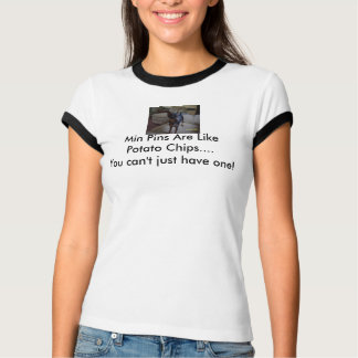 s2d, Min Pins Are Like Potato Chips....You can'... T-Shirt