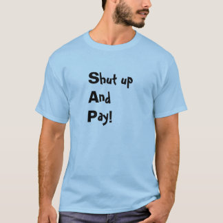 (S)hut up (A)nd (P)ay T-Shirt