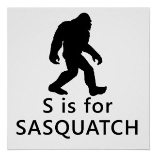 S Is For Sasquatch Posters