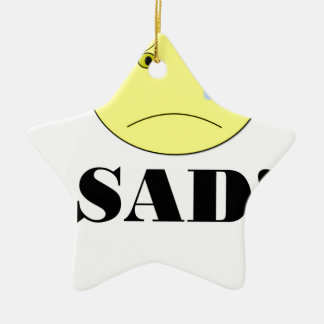 SAD! CERAMIC ORNAMENT