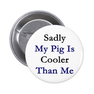Sadly My Pig Is Cooler Than Me 2 Inch Round Button