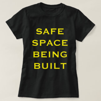 SAFE SPACE BEING BUILT T-Shirt