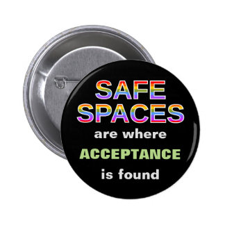 SAFE SPACES are where ACCEPTANCE is found 2 Inch Round Button